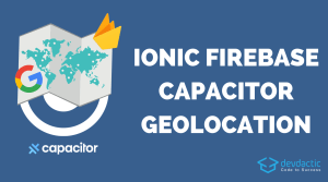 Building an Ionic Firebase Location Tracker with Capacitor & Google Maps