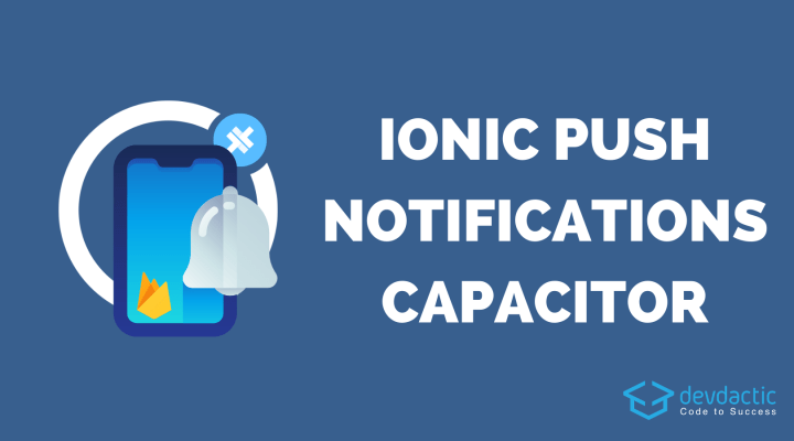 The Push Notifications Guide for Ionic & Capacitor