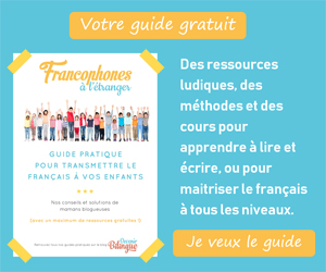 Cliquez ici pour télécharger gratuitement votre guide pour transmettre le français à vos enfants
