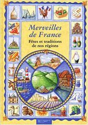 Merveilles de France fêtes et traditions de nos régions