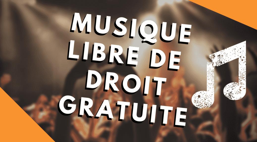 trouver des musiques libre de droit gratuite pour video