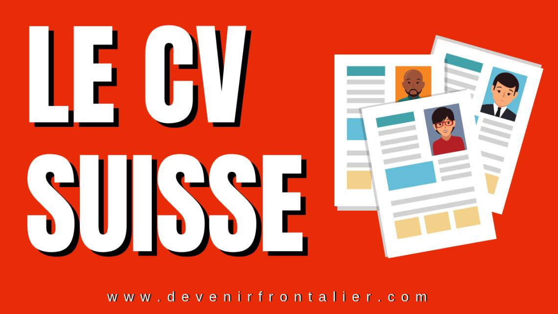 Travailler en Suisse - Le CV Suisse - Devenir Frontalier