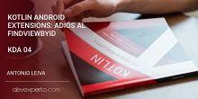 Kotlin Android Extensions: Adiós al findViewById (KDA 04)