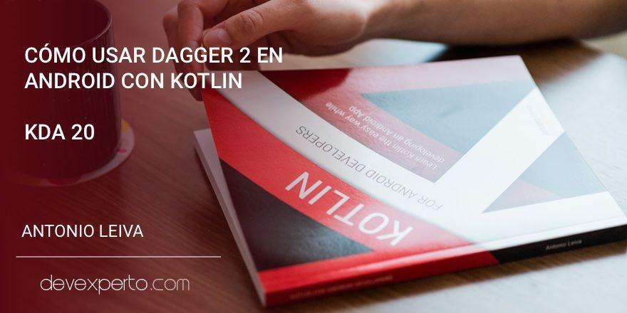 Cómo usar Dagger 2 en Android con Kotlin (KDA 20)