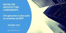 MVVM con Architecture Components: Una guía paso a paso para los amantes de MVP