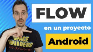 Flow en proyecto Android