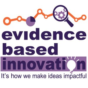 Evidence Based Innovation is how we make ideas impactful