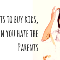 Great Christmas Present Ideas For Kids, When You Hate The Parents