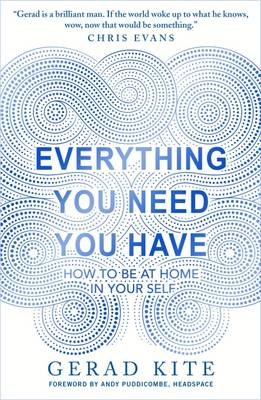 Everything You Need You Have - How to be at home in your self by Gerad Kite.