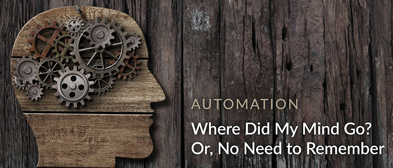 Automation: Where Did My Mind Go? Or, No Need to Remember