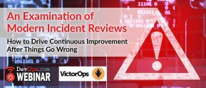 An Examination of Modern Incident Reviews: How to Drive Continuous Improvement After Things Go Wrong