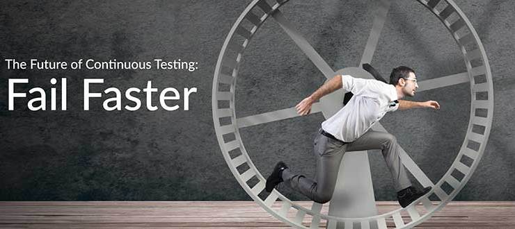 The Future of Continuous Testing: Fail Faster