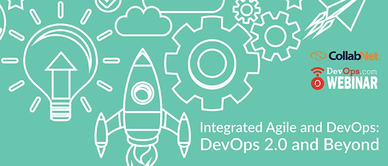 Integrated Agile and DevOps:  DevOps 2.0 and Beyond