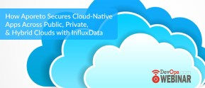 How Aporeto Secures Cloud-native Across Public, Private, & Hybrid Clouds with InfluxData