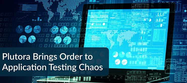 Plutora Brings Order to Application Testing Chaos