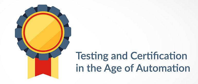 Testing and Certification in the Age of Automation