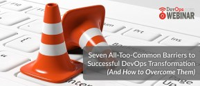 Seven all-too-common barriers to successful DevOps transformation (And how to overcome them)