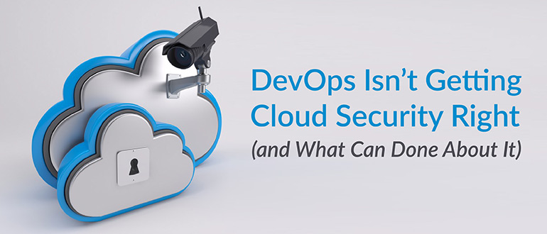 DevOps Isn't Getting Cloud Security Right (and What Can Done About It)