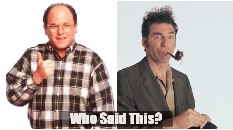 Who Said This? George Costanza or Cosmo Kramer