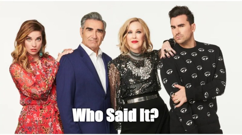 SSchitt's Creek Quotes Quiz | Who Said It - David, Johnny, Alexis or Moira?