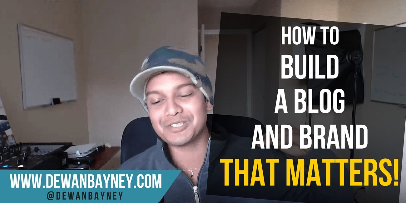 Dewan Bayney - How to build a blog and brand that matters