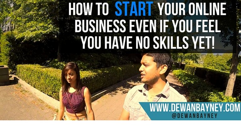 Dewan Bayney - how to start your online business with no marketable skills