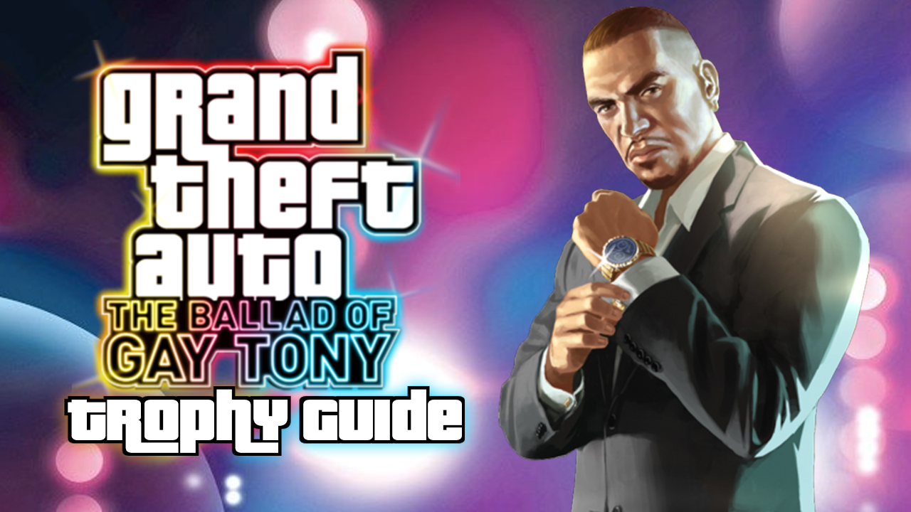 Grand Theft Auto IV – The Ballad of Gay Tony Trophy Guide
