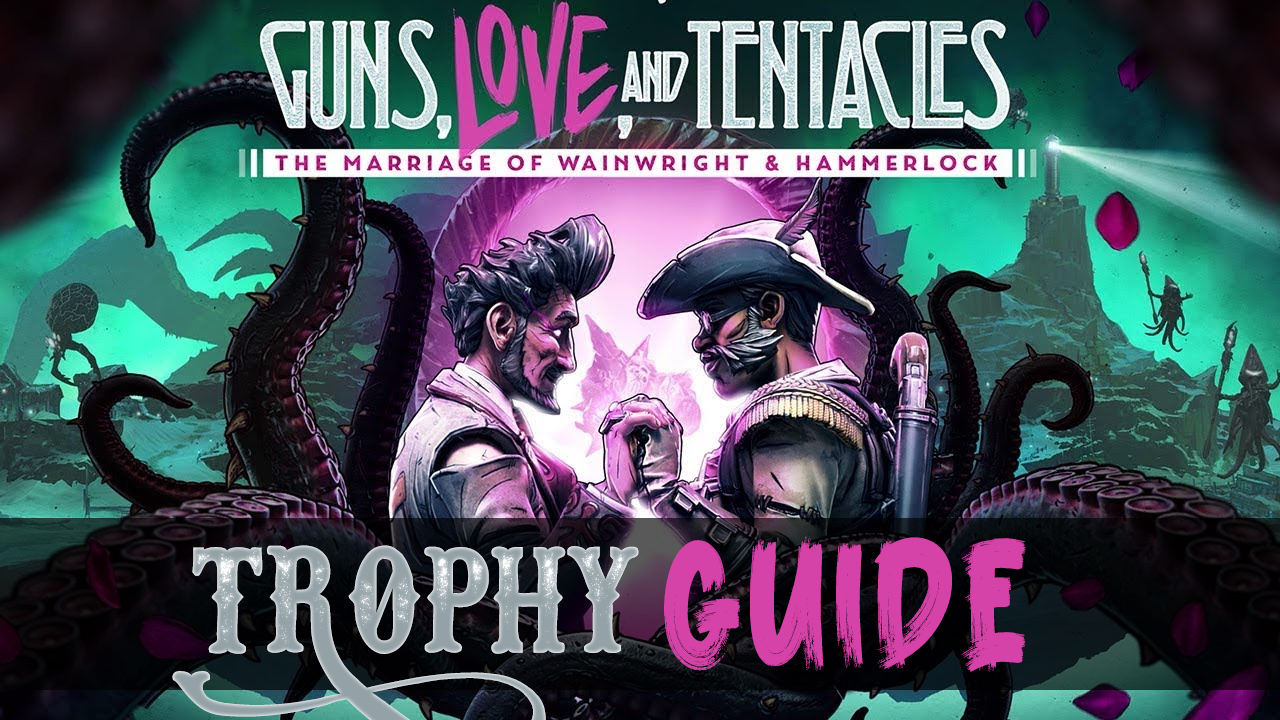 Borderlands 3 Guns, Love, and Tentacles: The Marriage of Wainwright & Hammerlock DLC Trophy Guide