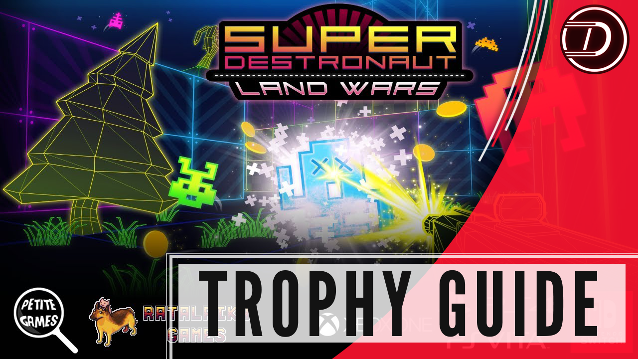 Super Destronaut: Land Wars Trophy Guide