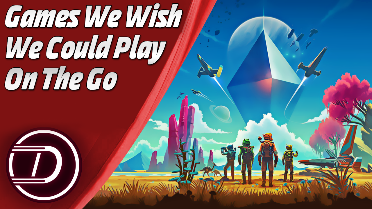 Games We Wish We Could Play On The Go