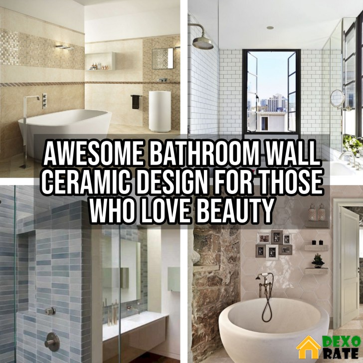 Awesome Bathroom Wall Ceramic Design For Those Who Love Beauty