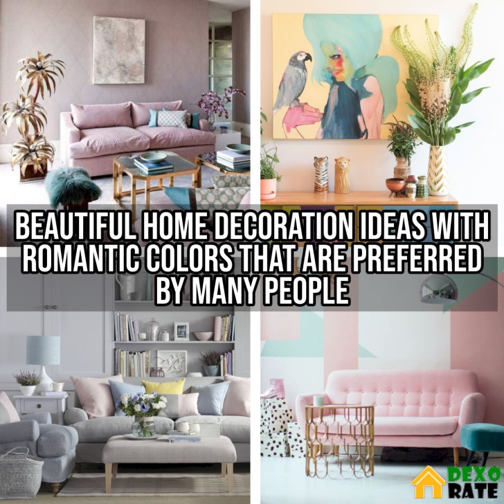 Beautiful Home Decoration Ideas With Romantic Colors That Are Preferred By Many People