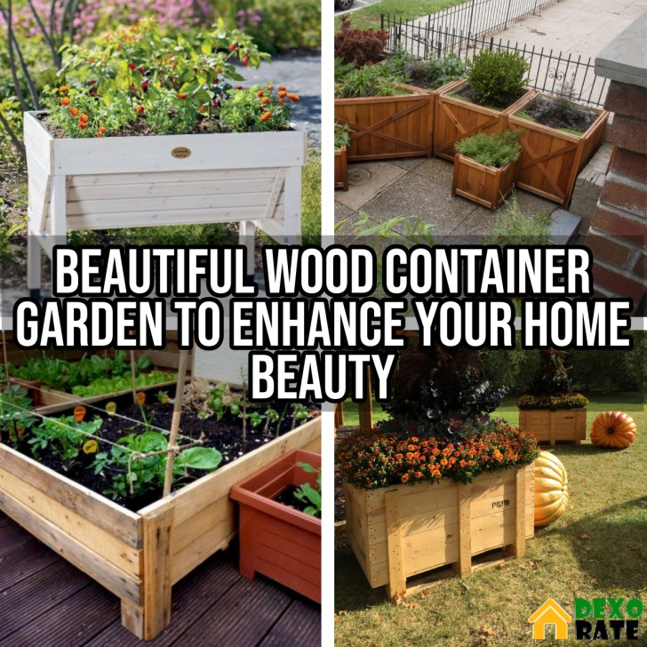 Beautiful Wood Container Garden to Enhance Your Home Beauty