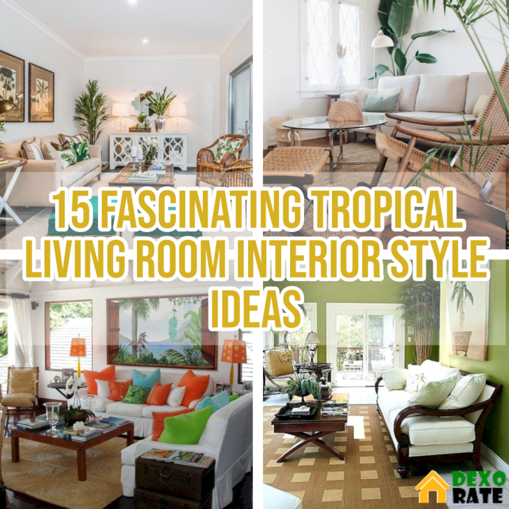 15 Fascinating Tropical Living Room Interior Style Ideas