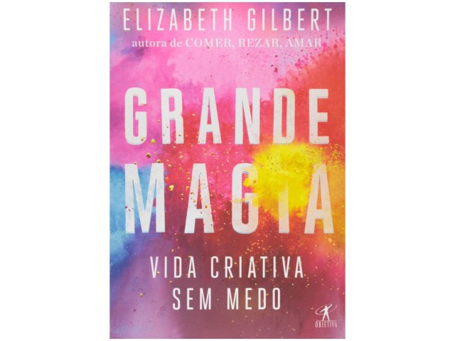 grande-magia-vida-criativa-sem-Elizabeth Gilbert (1)