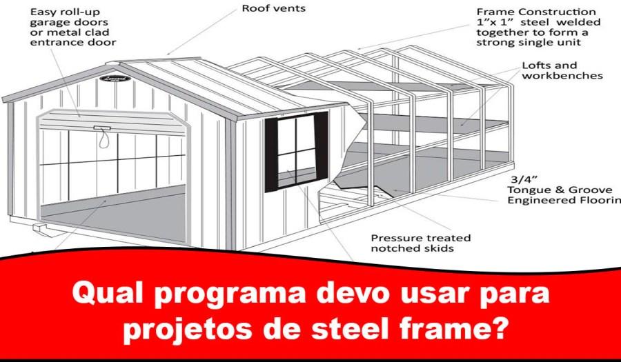 Qual programa devo usar para projetos de steel frame