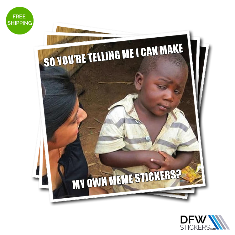 Create Your Own Meme Stickers Dfw Stickers
