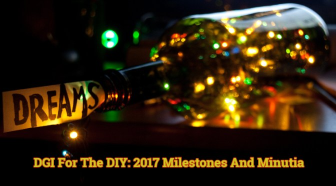 DGI For The DIY: 2017's Milestones And Minutiae