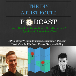 DIY Artist Route Podcast Greg Wilnau Musician Monster D Grant Smith mindset religion personal responsibility