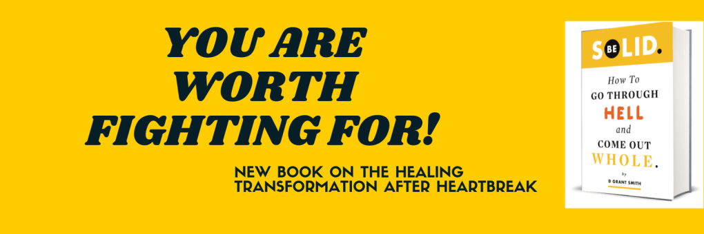 you're worth fighting for be solid d grant smith transformation healing heartbreak