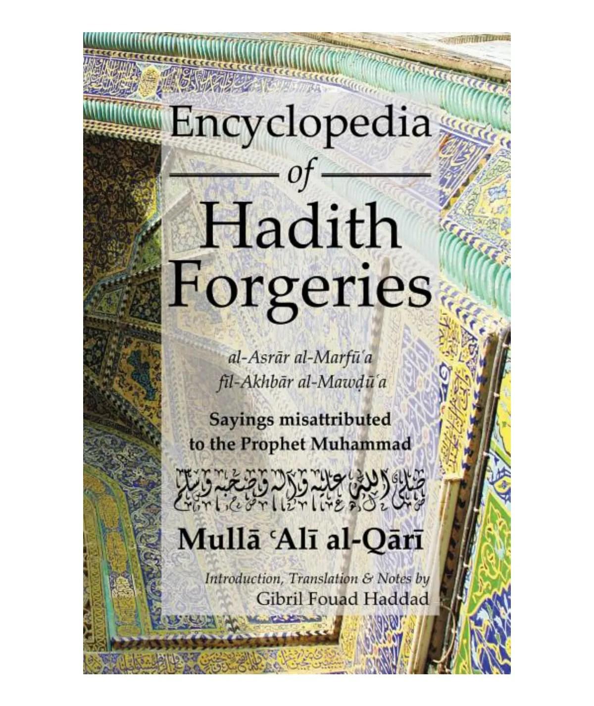 Encyclopedia of Hadith Forgeries: Al-Asrar Al-Marfu'a Fil-Akhbar Al-Mawdu'a: Sayings Misattributed to the Prophet Muhammad: Al-Qari, Mulla Ali B Sultan Muhammad