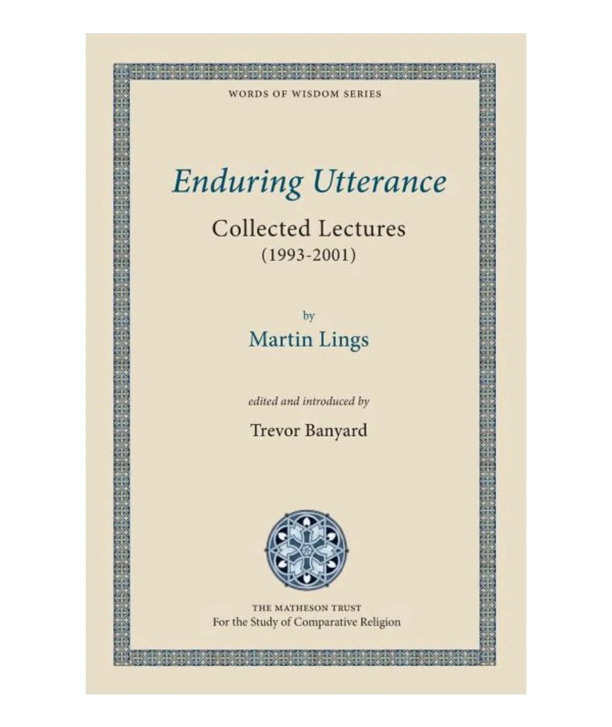 Enduring Utterance: Collected Lectures (1993-2001): Lings, Martin | Banyard, Trevor