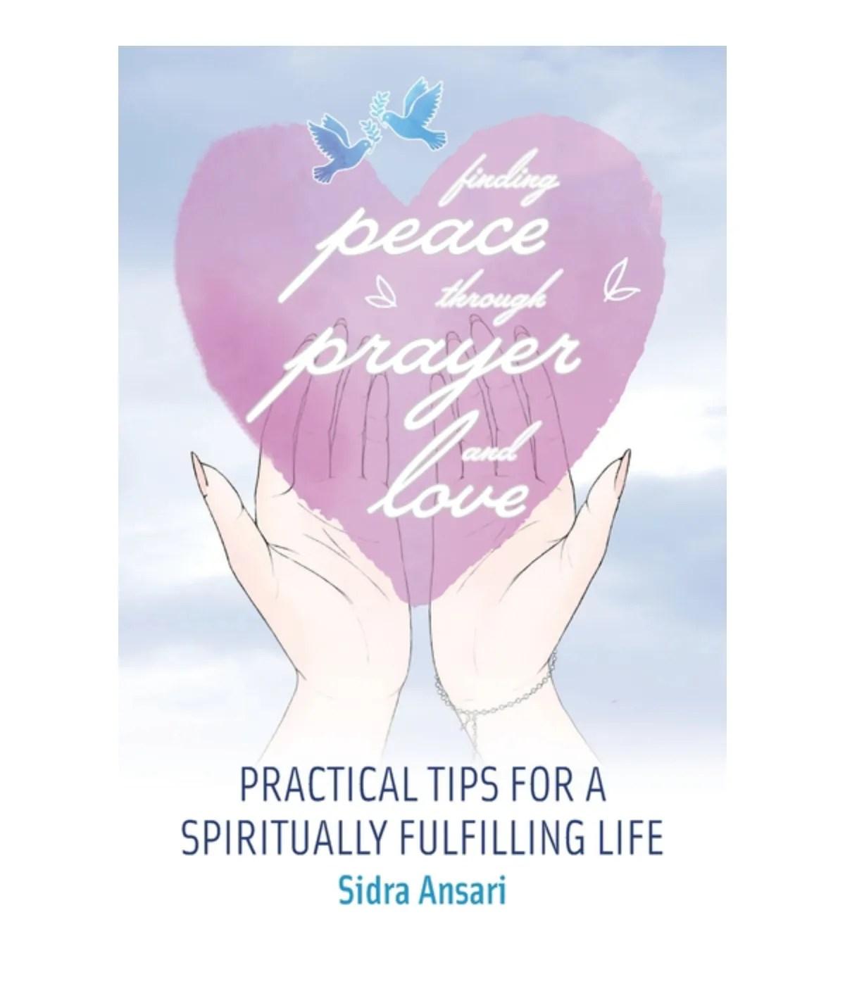 Finding Peace Through Prayer and Love: Practical Tips for a Spiritually Fulfilling Life: Ansari, Sidra