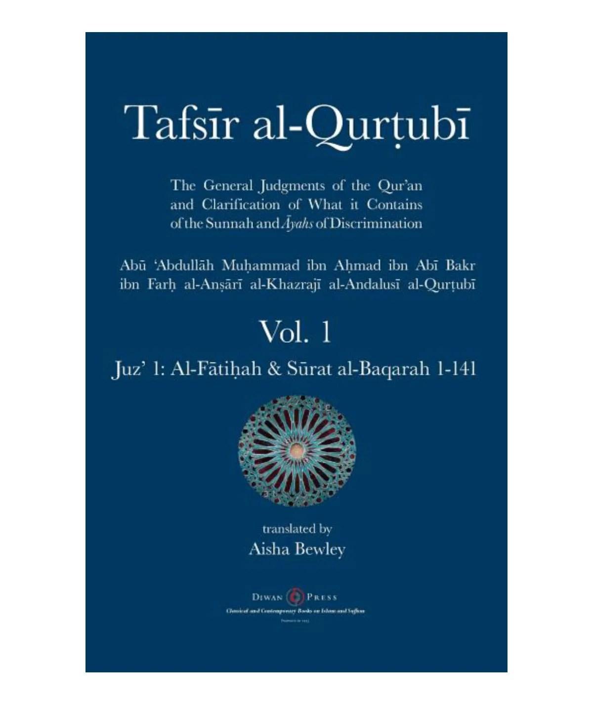 Tafsir al-Qurtubi - Vol. 1: Juz' 1: Al-Fātiḥah & Sūrat al-Baqarah 1-141: Al-Qurtubi, Abu 'abdullah Muhammad | Bewley, Aisha Abdurrahman | Bewley, Abdalhaqq