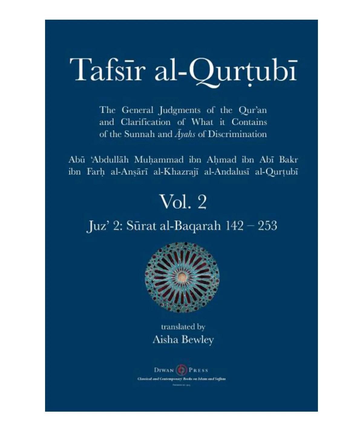 Tafsir al-Qurtubi Vol. 2: Juz' 2: Sūrat al-Baqarah 142 - 253: Al-Qurtubi, Abu 'abdullah Muhammad | Bewley, Aisha Abdurrahman | Bewley, Abdalhaqq