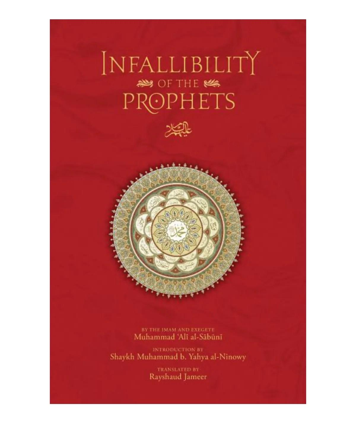 The Infallibility of the Prophets: Al-Sabuni, Muhammad Ali | Jameer, Rayshaud | Al-Ninowy, Muhammad B Yahya