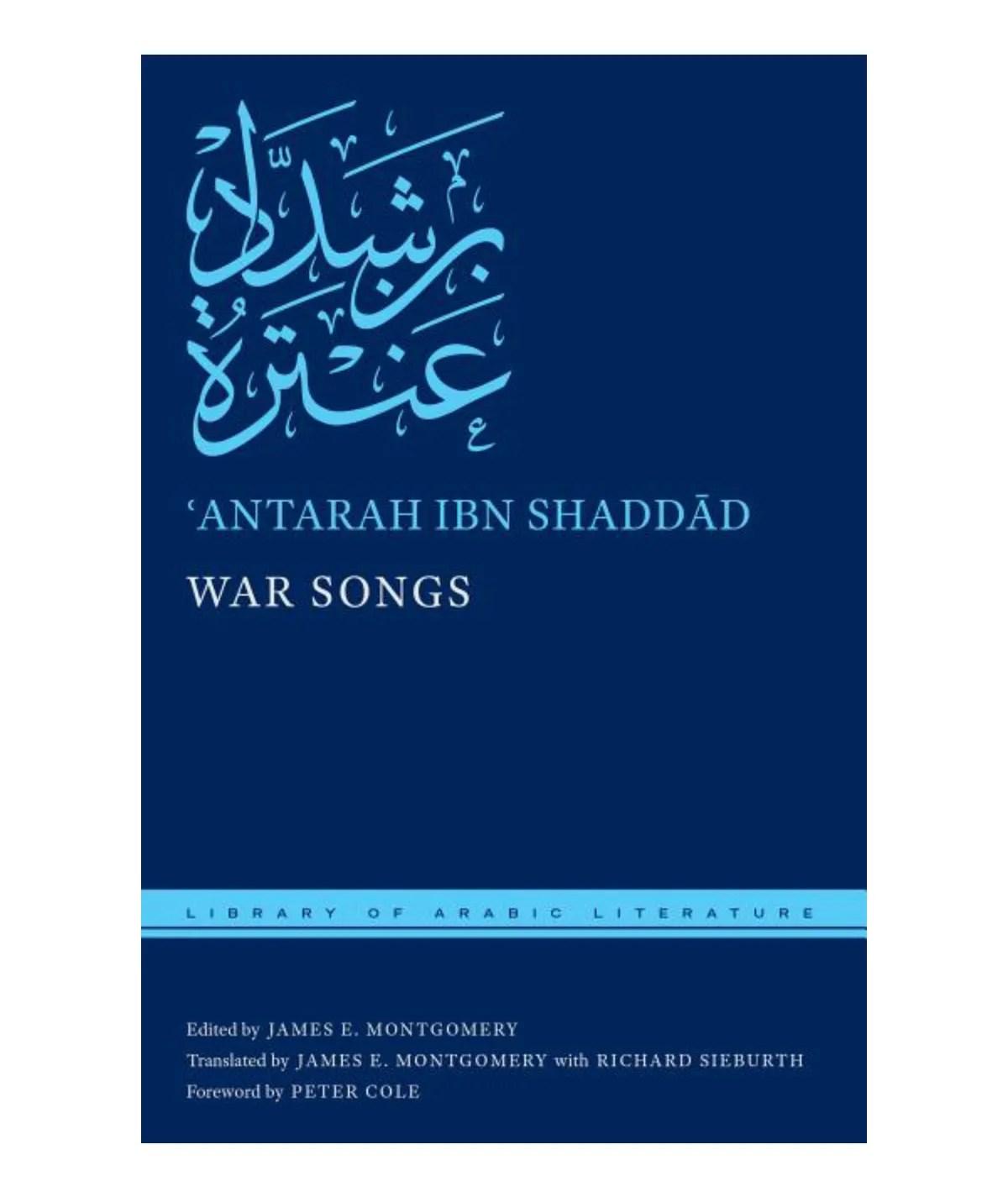 War Songs  ( Library of Arabic Literature  #11  ): Shaddād, ʿantarah Ibn   Montgomery, James E   Sieburth, Richard   Cole, Peter