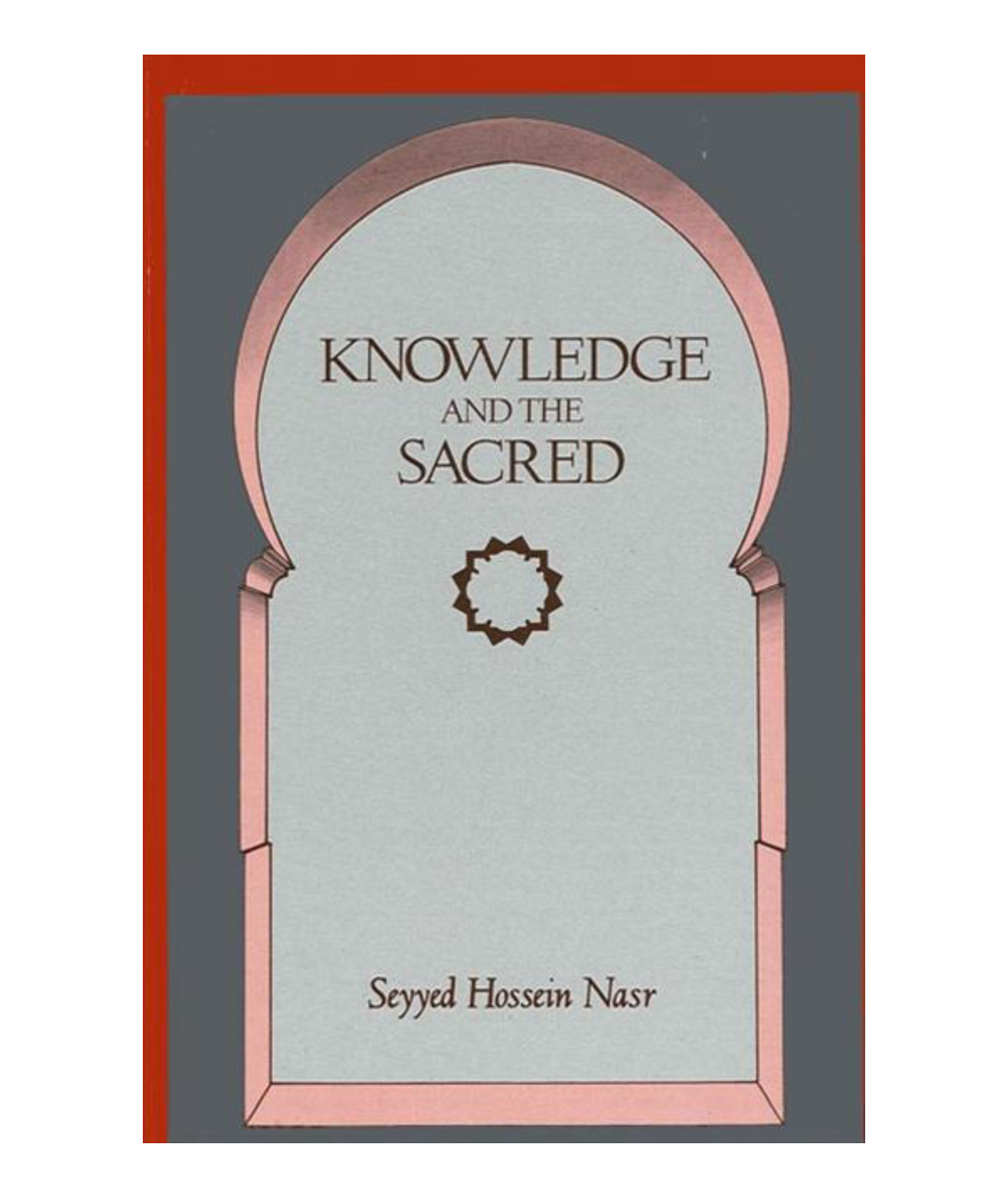 Knowledge and the Sacred (Revised): Nasr, Seyyed Hossein
