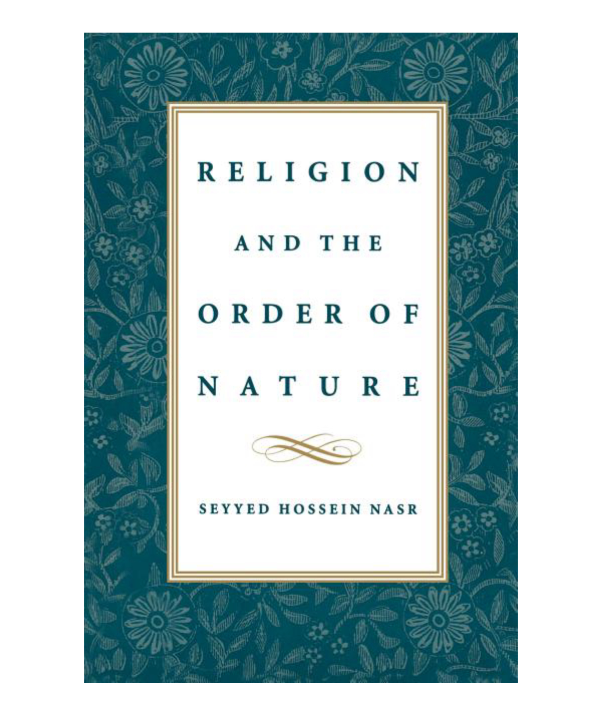 Religion & the Order of Nature: The 1994 Cadbury Lectures at the University of Birmingham: Nasr, Seyyed Hossein
