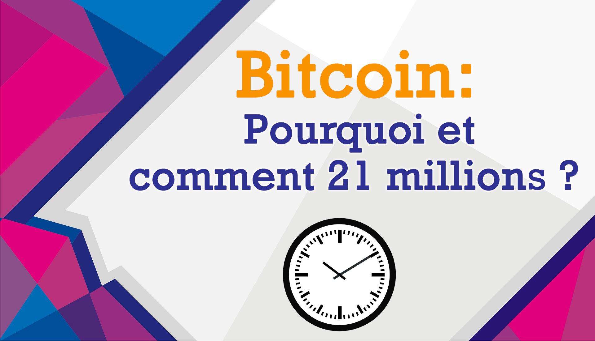 Limite du Bitcoin: Comment et pourquoi 21 millions ?